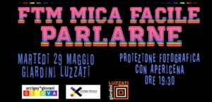 FtM: Mica facile parlarne @ Giardini Luzzati - Spazio Comune